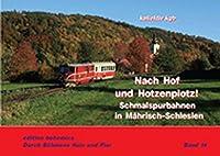 Nach Hof und Hotzenplotz!: Schmalspurbahnen in Maehrisch-Schlesien