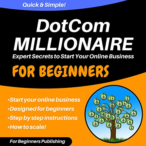 Dotcom Millionaire: Expert Secrets to Start Your Online Business for Beginners audiobook cover art