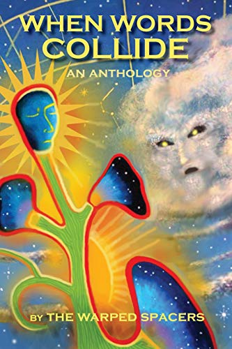When Words Collide: A collection of speculative short fiction by The Warped Spacers (Annual Anthology, Band 1)