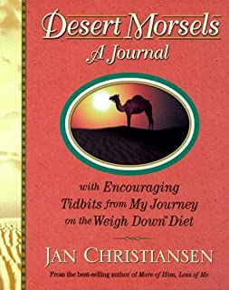 Desert Morsels: A Journal with Encouraging Tidbits from My Journey on the Weigh Down Diet by Jan Christiansen (2000-02-01)