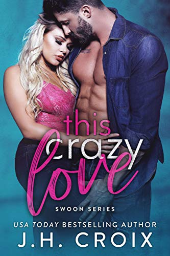 This Crazy Love (Swoon Series Book 1) by [J.H. Croix]
