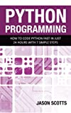 Python Programming : How to Code Python Fast In Just 24 Hours With 7 Simple Steps (English Edition)