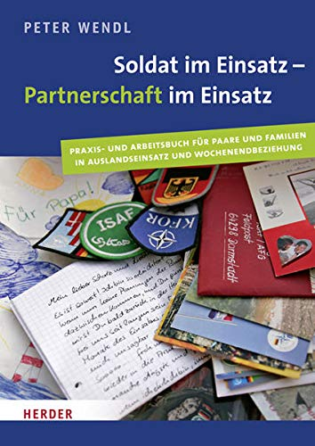 Soldat im Einsatz - Partnerschaft im Einsatz: Praxis- und Arbeitsbuch für Paare und Familien in Auslandeinsatz und Wochenendbeziehung