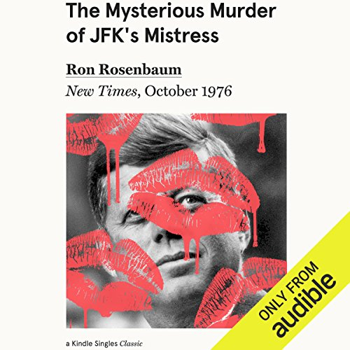 The Mysterious Murder of JFK's Mistress     New Times, October 1976              By:                                                                                                                                 Ron Rosenbaum,                                                                                        Philip Nobile                               Narrated by:                                                                                                                                 L. J. Ganser                      Length: 59 mins     5 ratings     Overall 3.6
