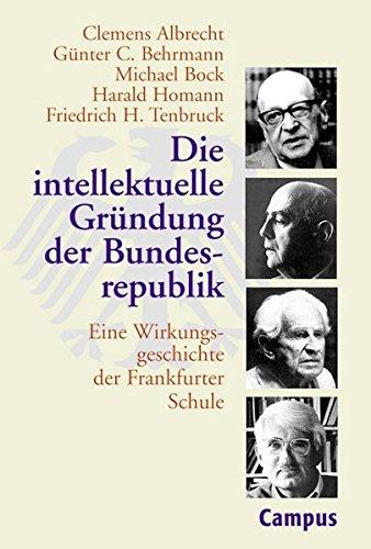 Die intellektuelle Gründung der Bundesrepublik: Eine Wirkungsgeschichte der Frankfurter Schule
