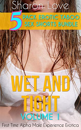 Wet And Tight Volume 1: First Time Alpha Male Experience Erotica (Five 5 Pack Erotic Taboo Sex Shorts Bundle) (English Edition) eBook: Love, Sharon: Amazon.es: Tienda Kindle