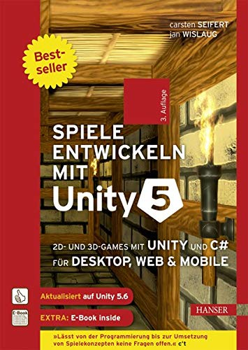 Spiele entwickeln mit Unity 5: 2D- und 3D-Games mit Unity und C# für Desktop, Web & Mobile. Für Unity 5.6