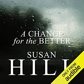 A Change for the Better                   By:                                                                                                                                 Susan Hill                               Narrated by:                                                                                                                                 Maggie Ollerenshaw                      Length: 8 hrs and 13 mins     13 ratings     Overall 3.5
