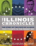 The Illinois Chronicles: The Story of the State of Illinois - From its Birth to the Present Day (What on Earth State Chronicles)