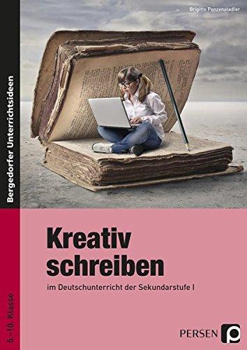 Kreativ schreiben: im Deutschunterricht der Sekundarstufe 1 (5. bis 10. Klasse)