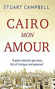 Cairo Mon Amour (The Siranoush Trilogy Book 1) by [Stuart Campbell]