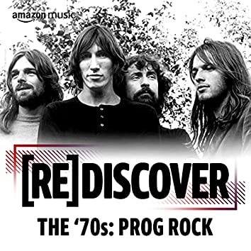 REDISCOVER The '70s: Prog Rock