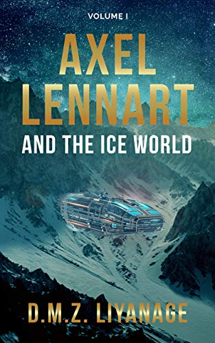 Axel Lennart and the Ice World by [D.M.Z. Liyanage]
