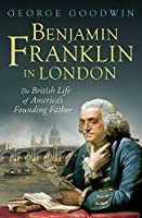 Benjamin Franklin in London: The British Life of America's Founding Father