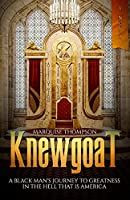 Knewgoat: A Black Man's Journey to Greatness in the Hell That is America