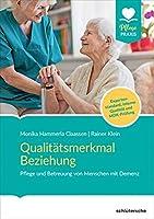 Qualitaetsmerkmal Beziehung: Pflege und Betreuung von Menschen mit Demenz. Expertenstandard, interne Qualitaet und MDK-Pruefung