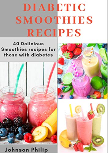 DIABETIC SMOOTHIES RECIPES: 40 Delicious smoothie recipes for those with diabetes (English Edition)