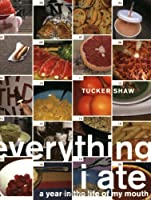 Everything I Ate: A Year in the Life of My Mouth