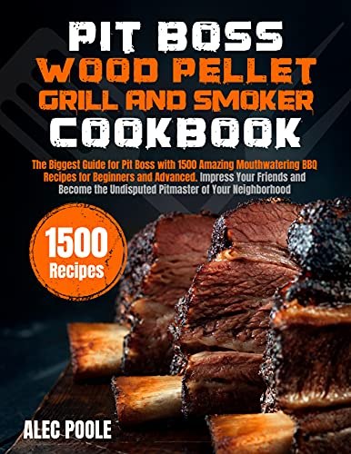 PIT BOSS Wood Pellet Grill and Smoker Cookbook: The Biggest Guide for Pit Boss with 1500 Amazing Mouthwatering BBQ Recipes - Become the Undisputed Pitmaster of Your Neighborhood (English Edition)
