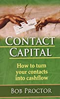 Contact Capital: How To Turn Your Contacts Into Cashflow 1891279254 Book Cover