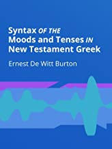 Syntax of the Moods & Tenses in New Testament Greek