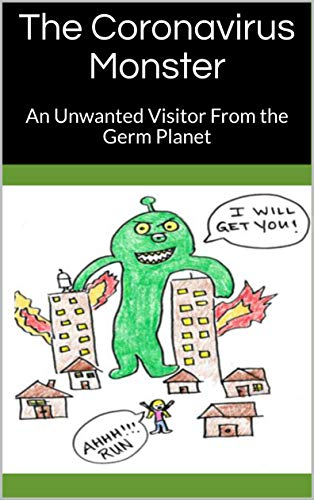 The Coronavirus Monster: An Unwanted Visitor From the Germ Planet