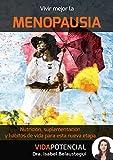 Vivir mejor la Menopausia: Nutrición, suplementación y hábitos de vida para esta nueva etapa (Vida Potencial)