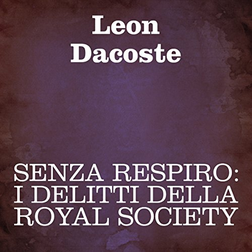 Senza respiro: I delitti della Royal Society [Breathless: The Crimes of the Royal Society] audiobook cover art