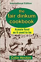 The Fair Dinkum Cookbook: Aussie food as it used to be