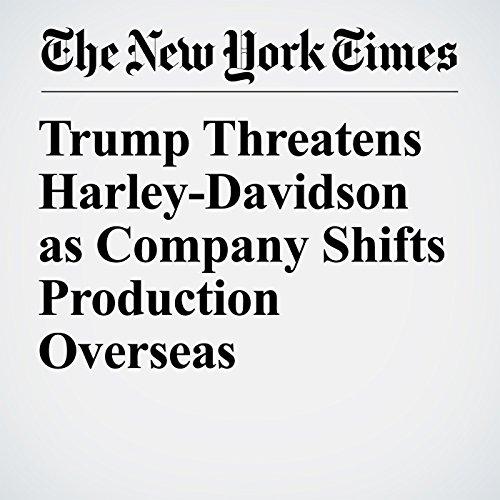 Trump Threatens Harley-Davidson as Company Shifts Production Overseas copertina