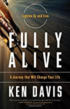 Fully Alive: Lighten Up and Live - A Journey that Will Change Your LIfe
