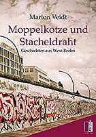 Moppelkotze und Stacheldraht: Geschichten aus West-Berlin