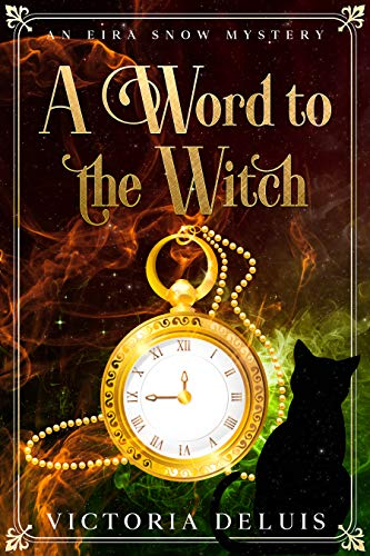 A Word to the Witch (An Eira Snow Cozy Mystery Book 2) by [Victoria DeLuis]