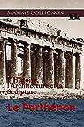 Le Parthénon: L'Histoire, l'Architecture et la Sculpture par Collignon