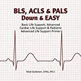 BLS, ACLS & PALS Down & EASY: Basic Life...