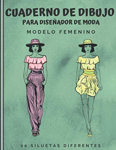 Cuaderno de Dibujo para Diseñador de Moda: Cuaderno de bocetos para crear sus estilos de moda | 480 siluetas de mujeres para personalizar | modelo femenin | idea de regalo (Spanish Edition)