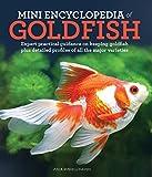 Mini Encyclopedia of Goldfish: Expert Practical...
