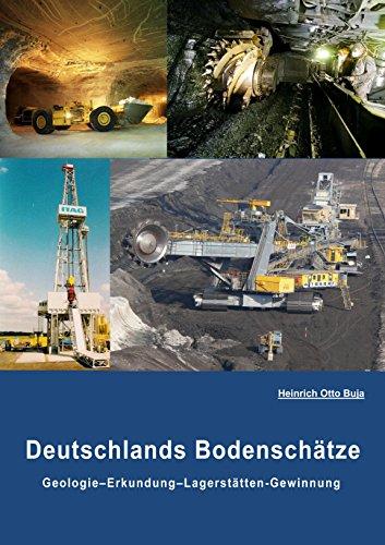 Deutschlands Bodenschätze: Geologie-Erkundung-Gewinnung (German Edition)