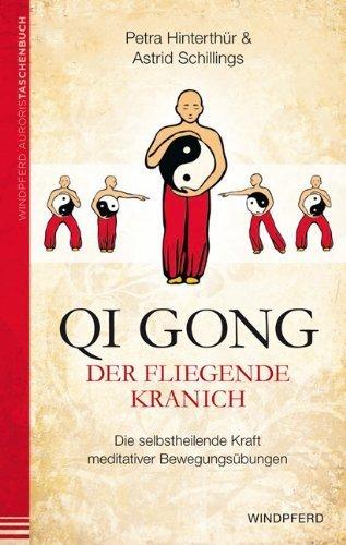 Qi Gong - Der fliegende Kranich: Die selbstheilende Kraft meditativer Bewegungsübungen von Petra Hinterthür (2013) Taschenbuch