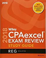 Wiley CPAexcel Exam Review 2018 Study Guide: Regulation (Wiley CPAexcel Exam Review Regulation)