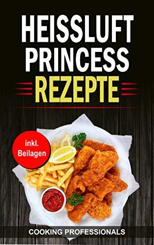 Heissluft Princess Rezepte: Schnelle Rezepte für die Heissluftfritteuse
