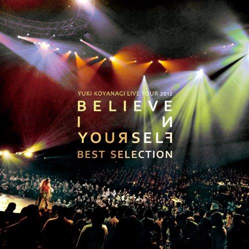 Yuki Koyanagi Live Tour 2012  Believe In Yourself  Best Selection