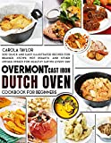 OVERMONT CAST IRON DUTCH OVEN COOKBOOK FOR BEGINNERS: 200 Quick and Easy illustrated Recipes for Braised, Stews, Pot Roasts, and Other Unique Dishes for Healthy Eating Every Day