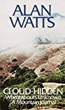 Cloud-Hidden, Whereabouts Unknown: A Mountain Journal by Alan Watts (1974-03-01)