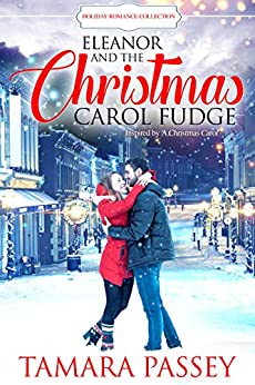 Eleanor and the Christmas Carol Fudge: Inspired by A Christmas Carol (Holiday Romance Collection) by [Tamara Passey]