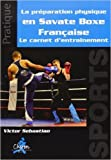 Le préparation physique en Savate Boxe Française - Le carnet d'entraînement de Victor Sebastiao ( 1 juillet 2013 ) - Chiron; Édition 3e édition (1 juillet 2013)
