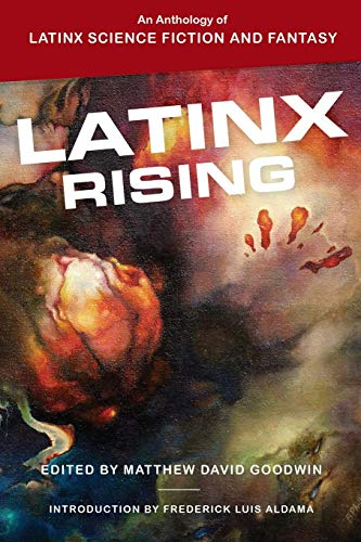 Latinx Rising: An Anthology of Latinx Science Fiction and Fantasy
