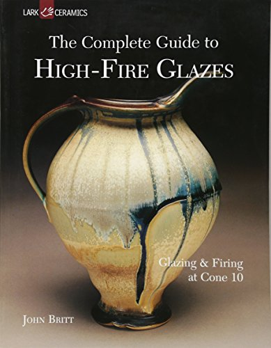 Compare Textbook Prices for The Complete Guide to High-Fire Glazes: Glazing & Firing at Cone 10 A Lark Ceramics Book Illustrated Edition ISBN 9781600592164 by Britt, John