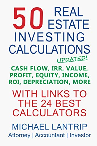 Real Estate Investing Books! - 50 Real Estate Investing Calculations: Cash Flow, IRR, Value, Profit, Equity, Income, ROI, Depreciation, More