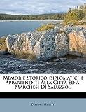 Memorie Storico-Diplomatiche Appartenenti Alla Citt Ed AI Marchesi Di Saluzzo...